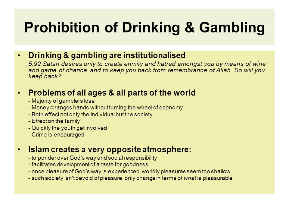 Prohibition of Drinking & Gambling Drinking & gambling are institutionalised 5:92 Satan desires only to create enmity and hatred amongst you by means