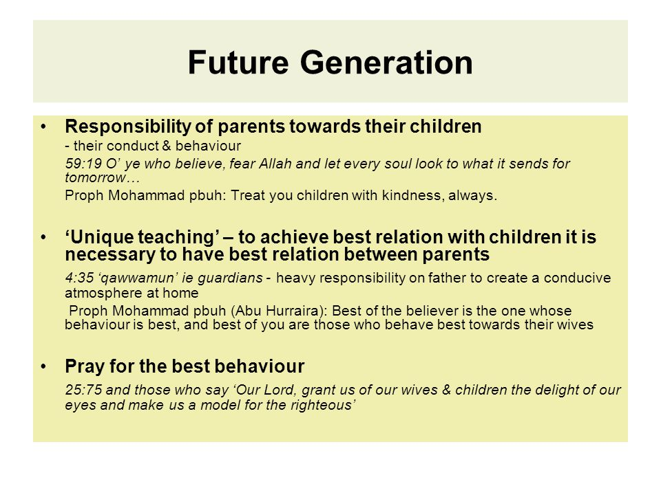 Future Generation Responsibility of parents towards their children - their conduct & behaviour 59:19 O' ye who believe, fear Allah and let every soul