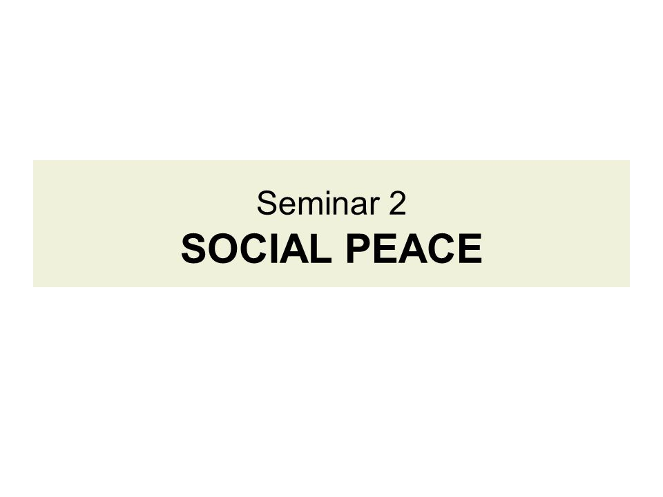 Seminar 2 SOCIAL PEACE