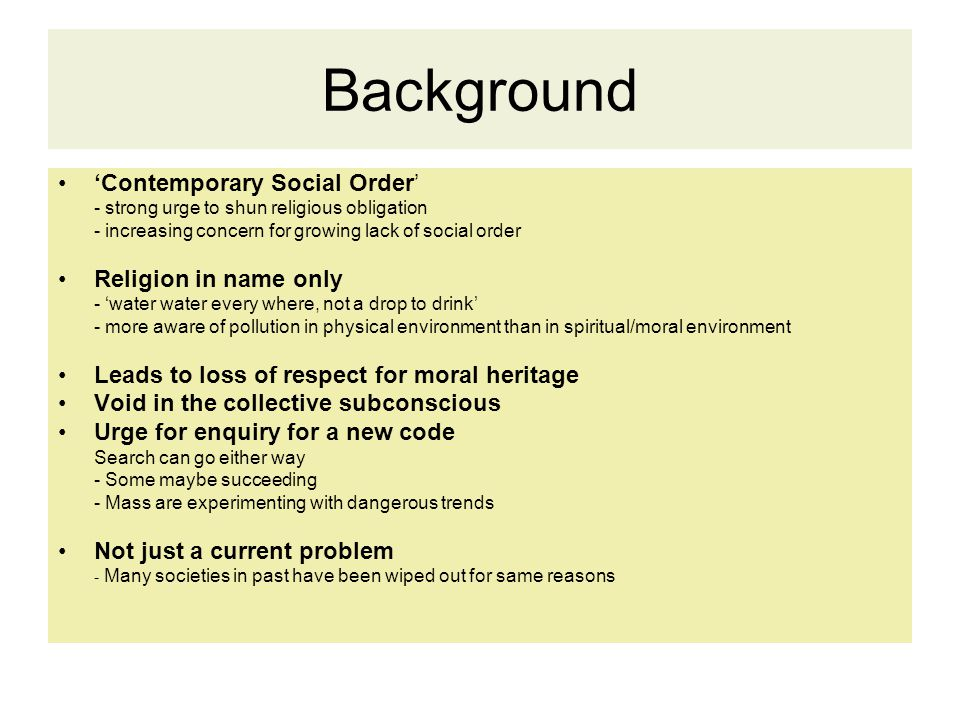 Background 'Contemporary Social Order' - strong urge to shun religious obligation - increasing concern for growing lack of social order Religion in na