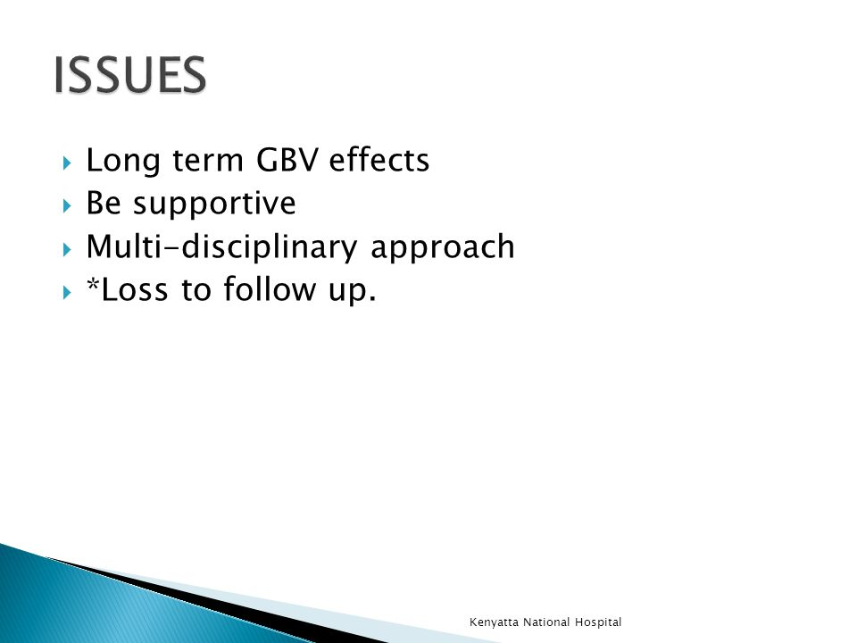  Long term GBV effects  Be supportive  Multi-disciplinary approach  *Loss to follow up.