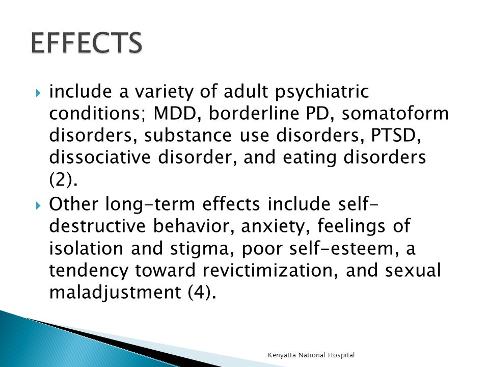  include a variety of adult psychiatric conditions; MDD, borderline PD, somatoform disorders, substance use disorders, PTSD, dissociative disorder, and eating disorders (2).
