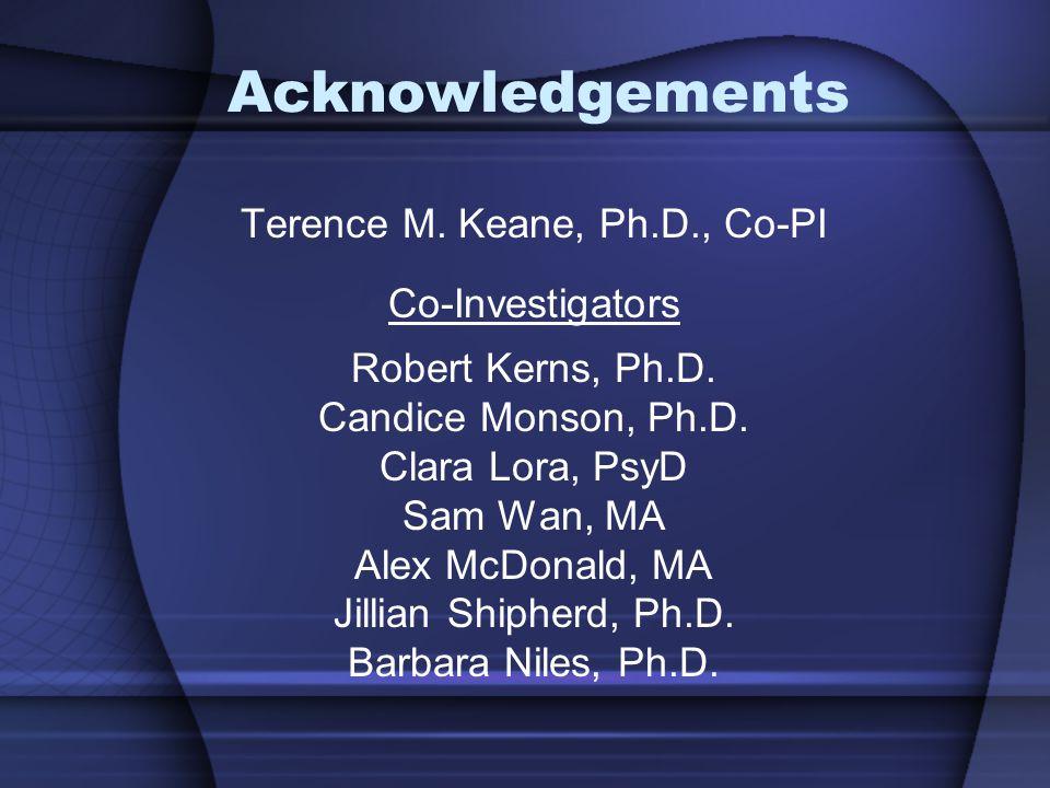 Acknowledgements Terence M. Keane, Ph.D., Co-PI Co-Investigators Robert Kerns, Ph.D.