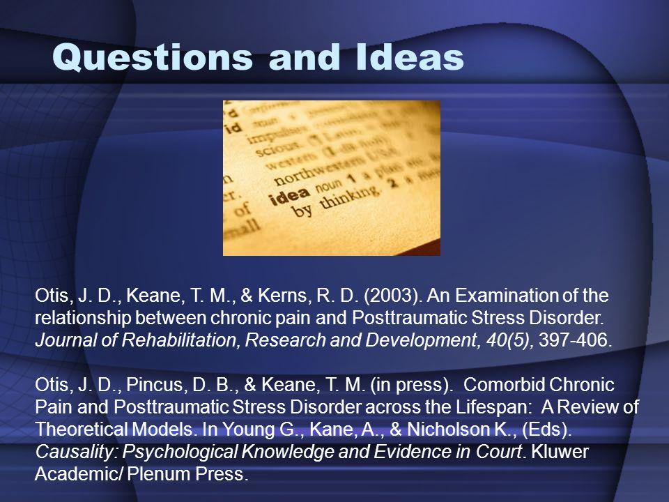 Questions and Ideas Otis, J. D., Keane, T. M., & Kerns, R.