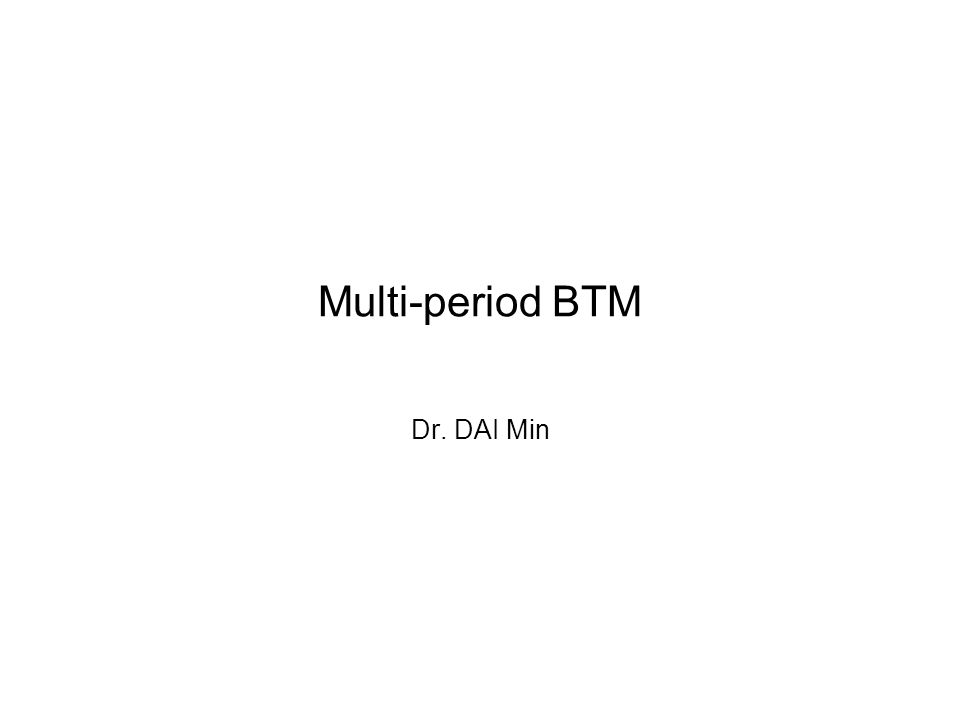 Outline: Multi-period BTM –Vanilla options: European and American –Barrier options –Strongly-path dependent options: Asian, lookback Single-state variable BTM for some strongly- path dependent options Forward shooting grid method