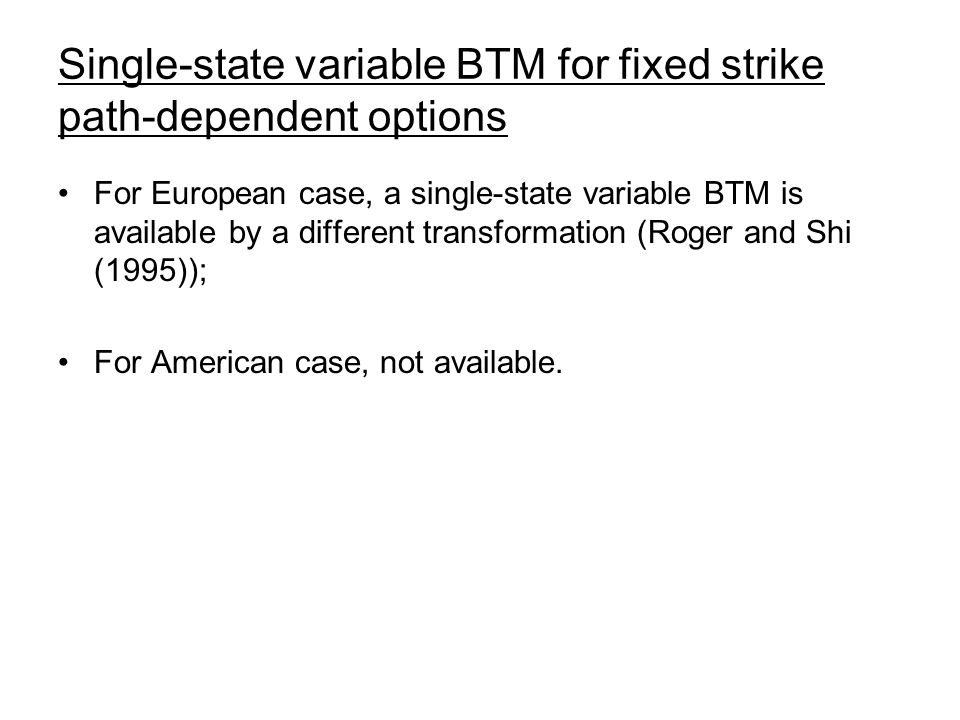 Single-state variable BTM for fixed strike path-dependent options For European case, a single-state variable BTM is available by a different transform