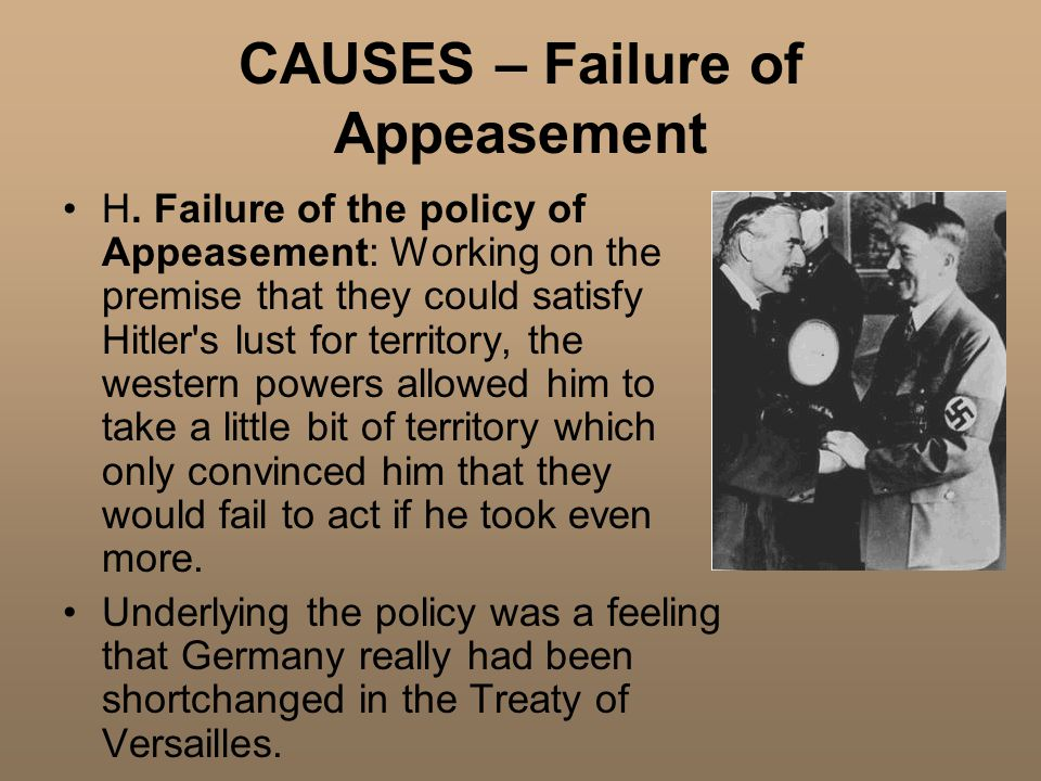 CAUSES – Failure of Appeasement H.