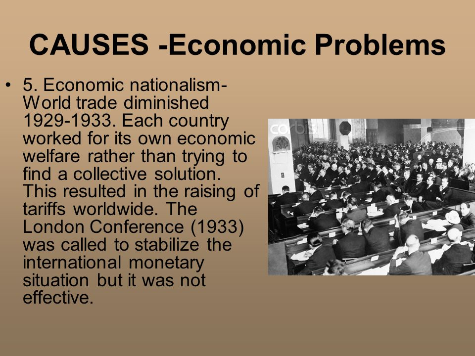 CAUSES -Economic Problems 5. Economic nationalism- World trade diminished 1929-1933.