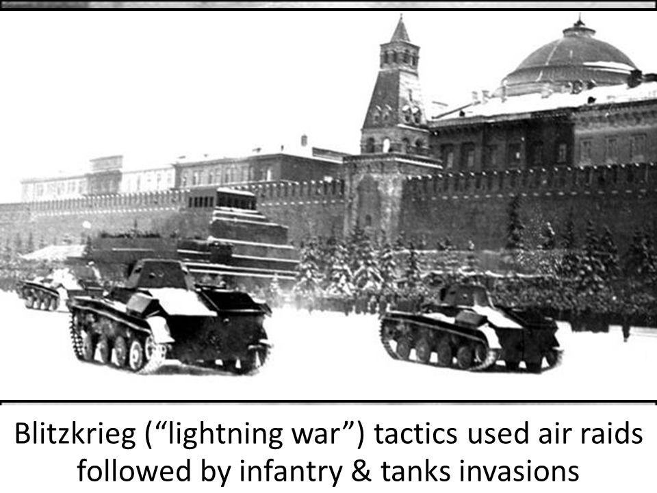 "Blitzkrieg (""lightning war"") tactics used air raids followed by infantry & tanks invasions"