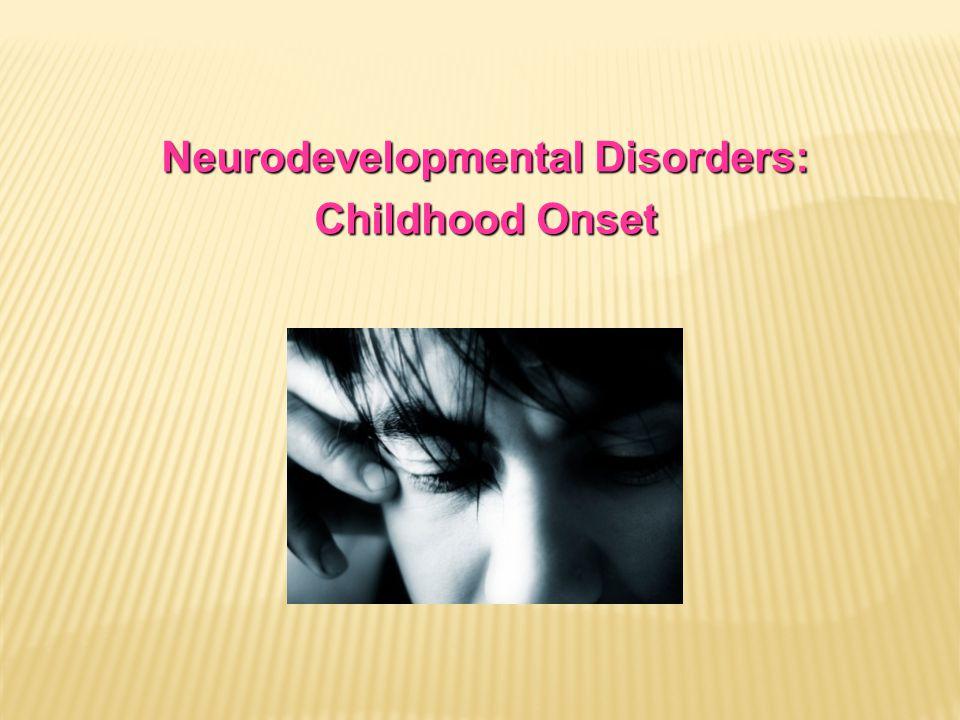 Neurodevelopmental Disorders: Childhood Onset