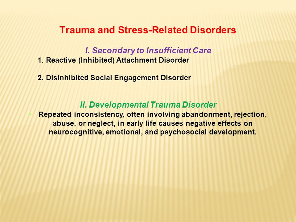 Trauma and Stress-Related Disorders I. Secondary to Insufficient Care 1.