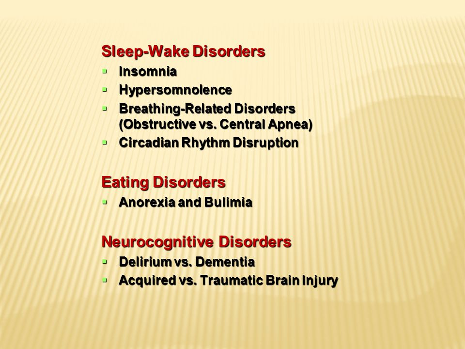 Sleep-Wake Disorders  Insomnia  Hypersomnolence  Breathing-Related Disorders (Obstructive vs.