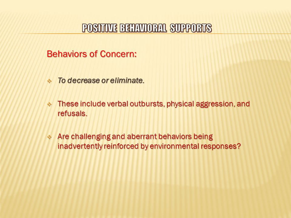 Behaviors of Concern:  To decrease or eliminate.