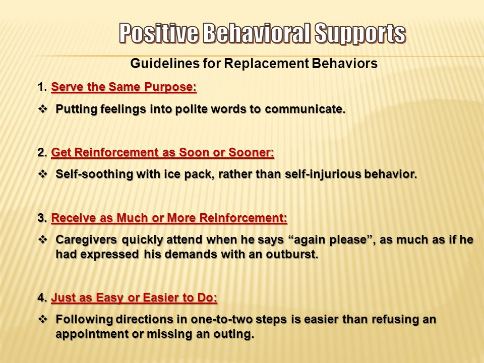 Guidelines for Replacement Behaviors Serve the Same Purpose: 1.