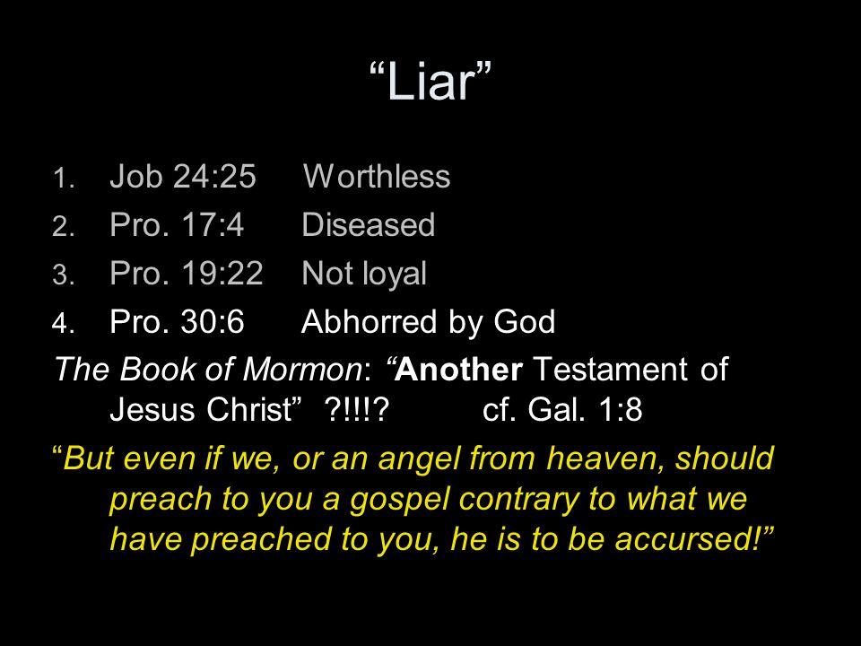 Liar 1. Job 24:25 Worthless 2. Pro. 17:4 Diseased 3.