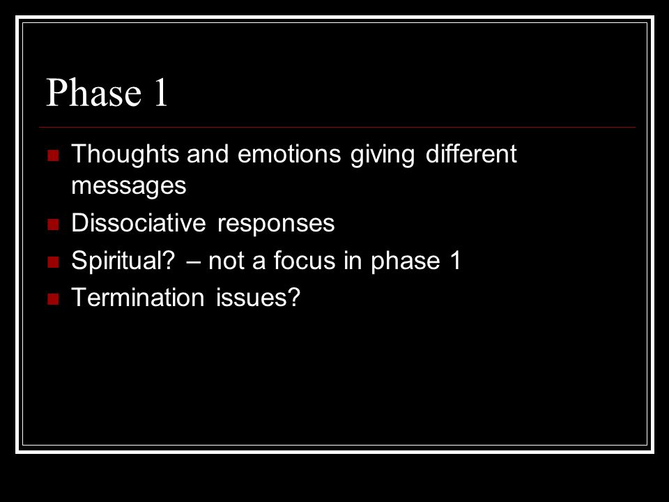 Phase 1 Thoughts and emotions giving different messages Dissociative responses Spiritual.