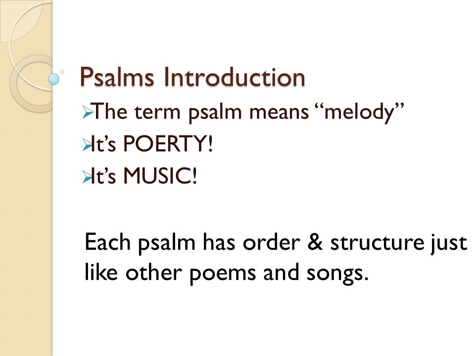  The term psalm means melody  It's POERTY.  It's MUSIC.