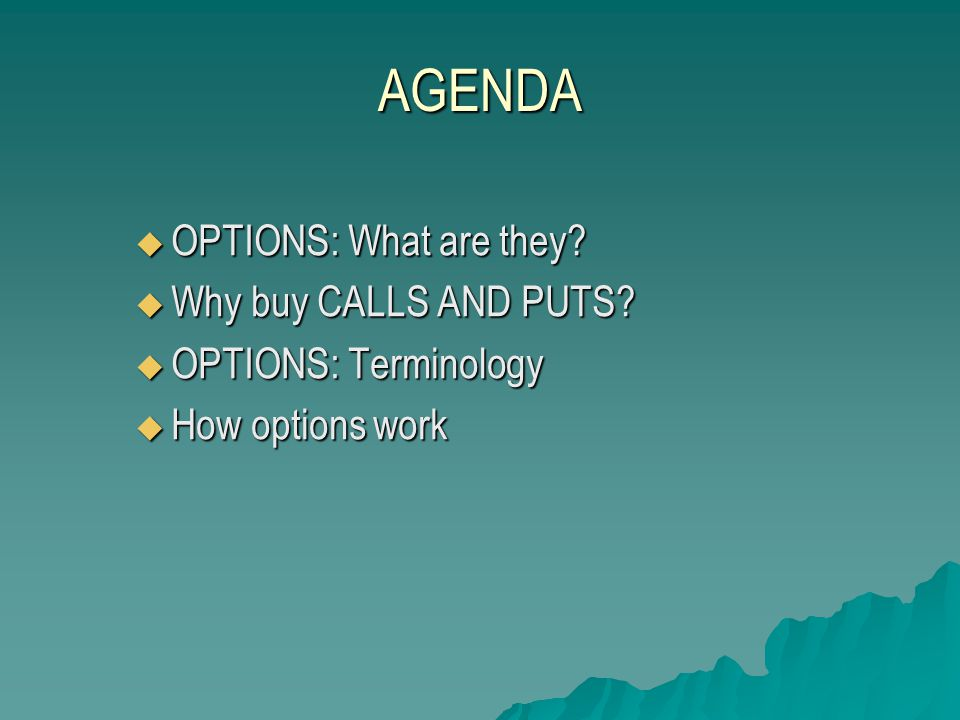 : AN INTRO OPTIONS: AN INTRO  Options represent claims on an underlying common stock  Created by investors and sold to other investors  The corporation whose common stock underlies these claims have NO DIRECT INTEREST in the transaction  The corporation is NOT responsible for creating, terminating or executing options
