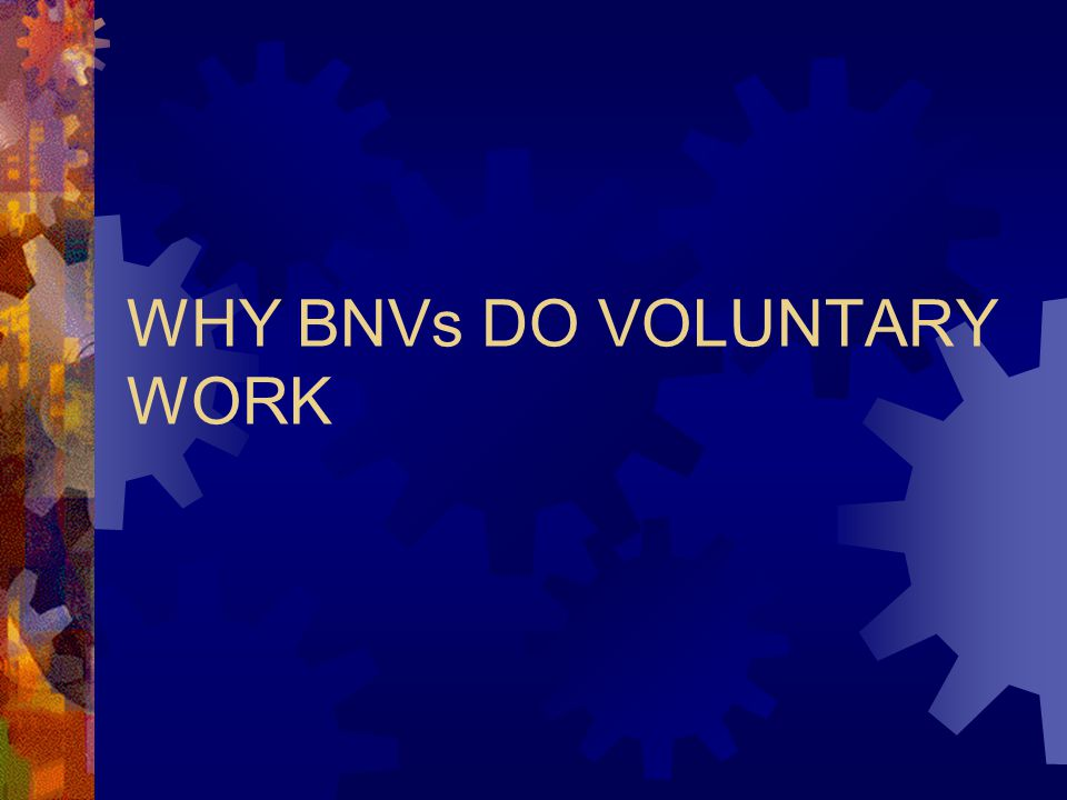 WHY BNVs DO VOLUNTARY WORK