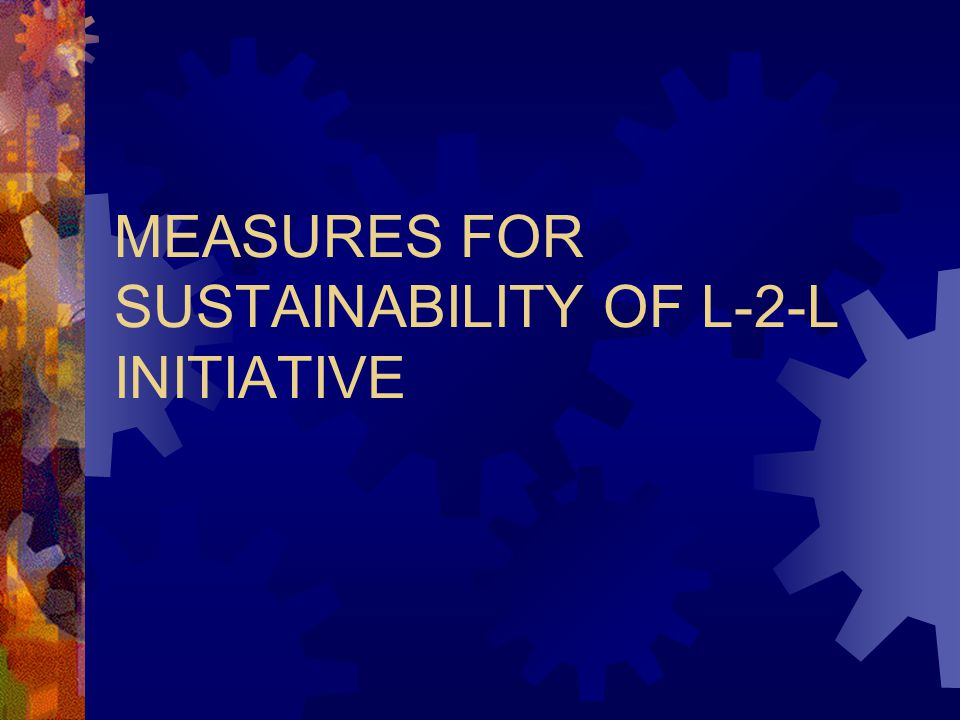 MEASURES FOR SUSTAINABILITY OF L-2-L INITIATIVE