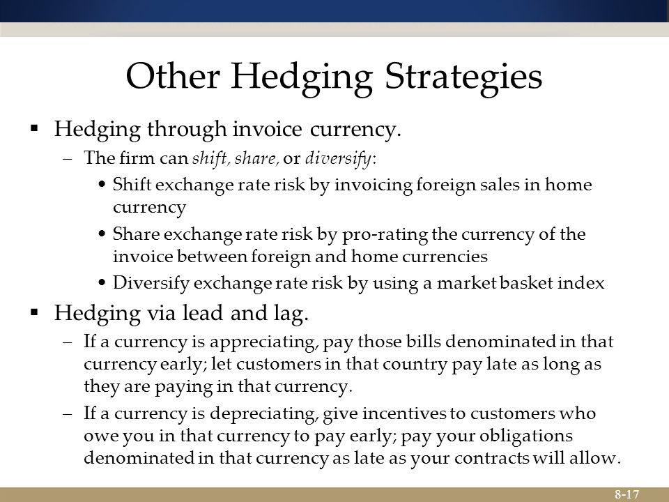 8-17 Other Hedging Strategies  Hedging through invoice currency.