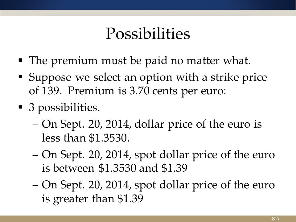 8-7 Possibilities  The premium must be paid no matter what.