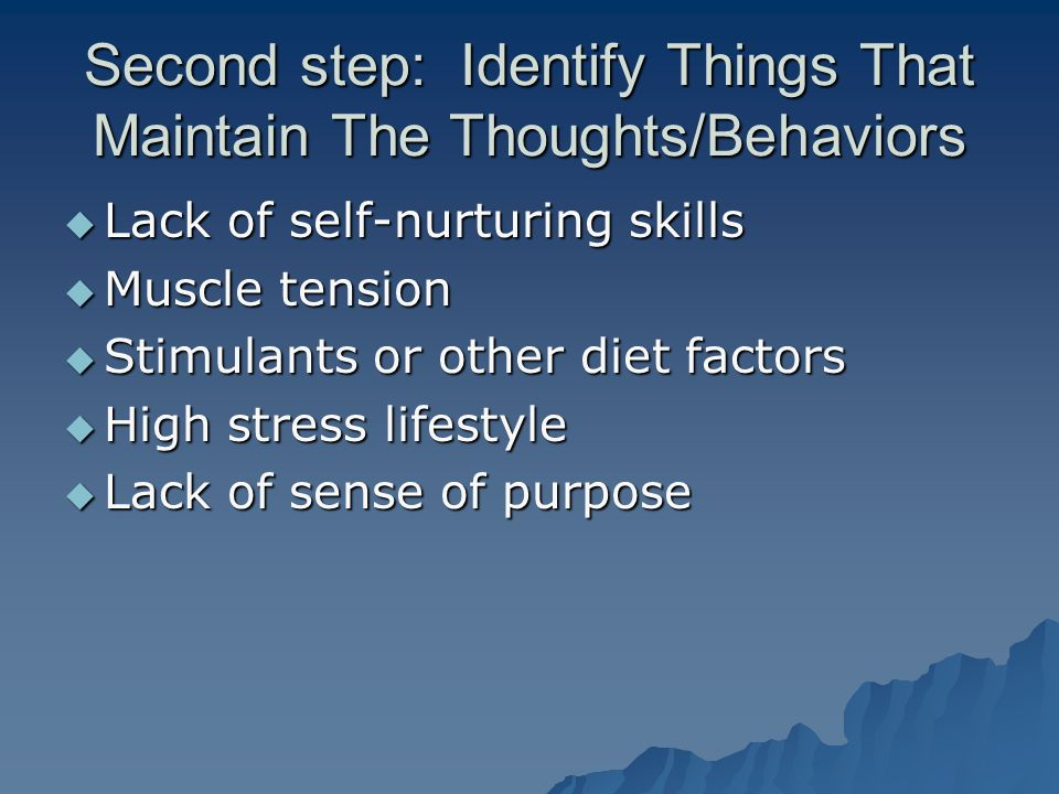 Fifth Step: Behaviors- Desensitization  Imagery desensitization –Unlearning the connection between emotion and particular situation –Visualize yourself in the situation that is disturbing and then practice relaxation –Hierarchical-pick the least disturbing that you can tolerate and work up to the most disturbing when these are conquered