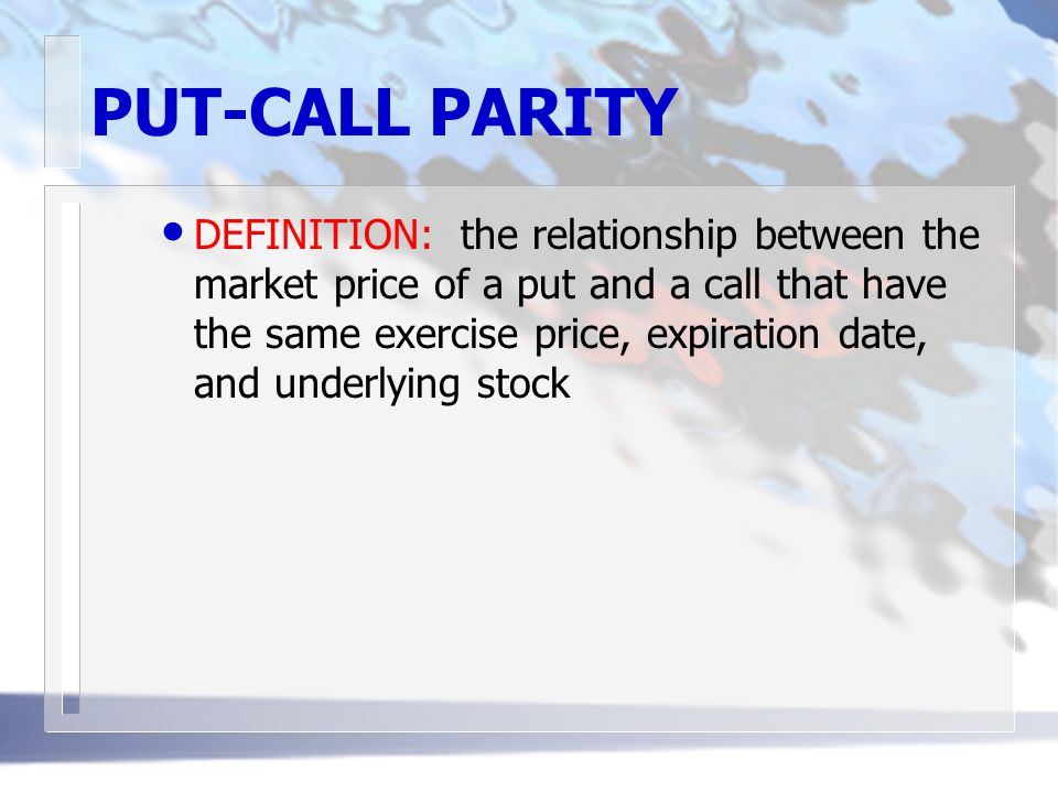 PUT-CALL PARITY DEFINITION: the relationship between the market price of a put and a call that have the same exercise price, expiration date, and unde