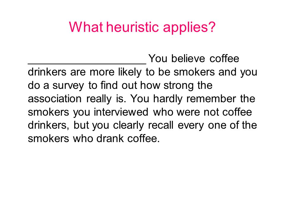 What heuristic applies.