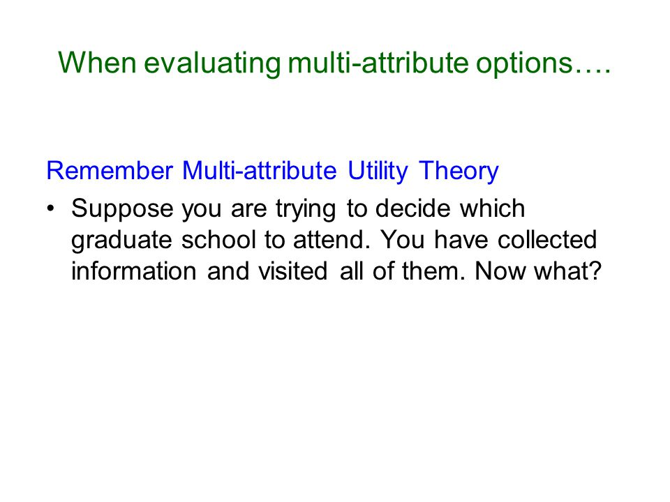 When evaluating multi-attribute options….