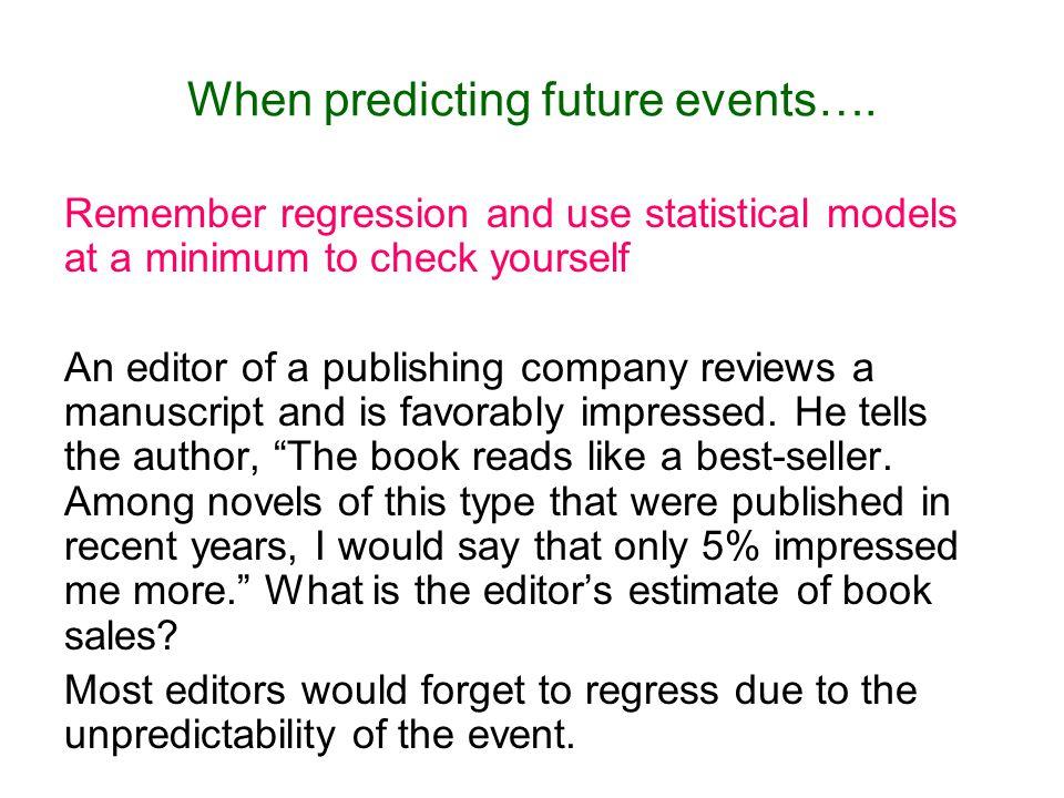 When predicting future events….