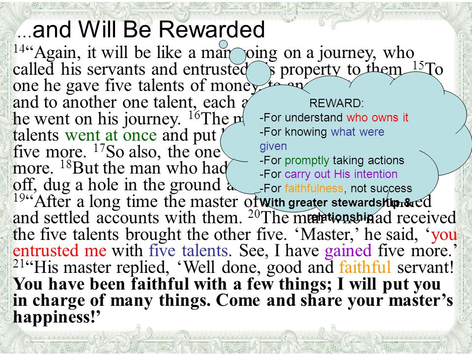 … and Will Be Rewarded 14 Again, it will be like a man going on a journey, who called his servants and entrusted his property to them.