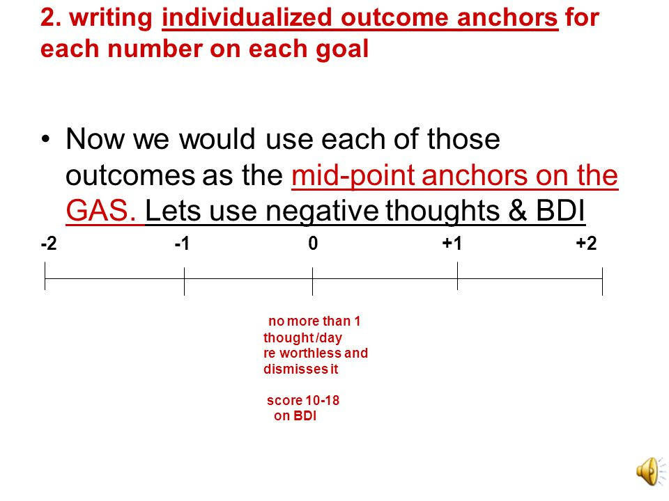 """2. writing individualized outcome anchors for each number on each goal Let's write """"expected outcomes"""" for those. Normally we would do this with the c"""