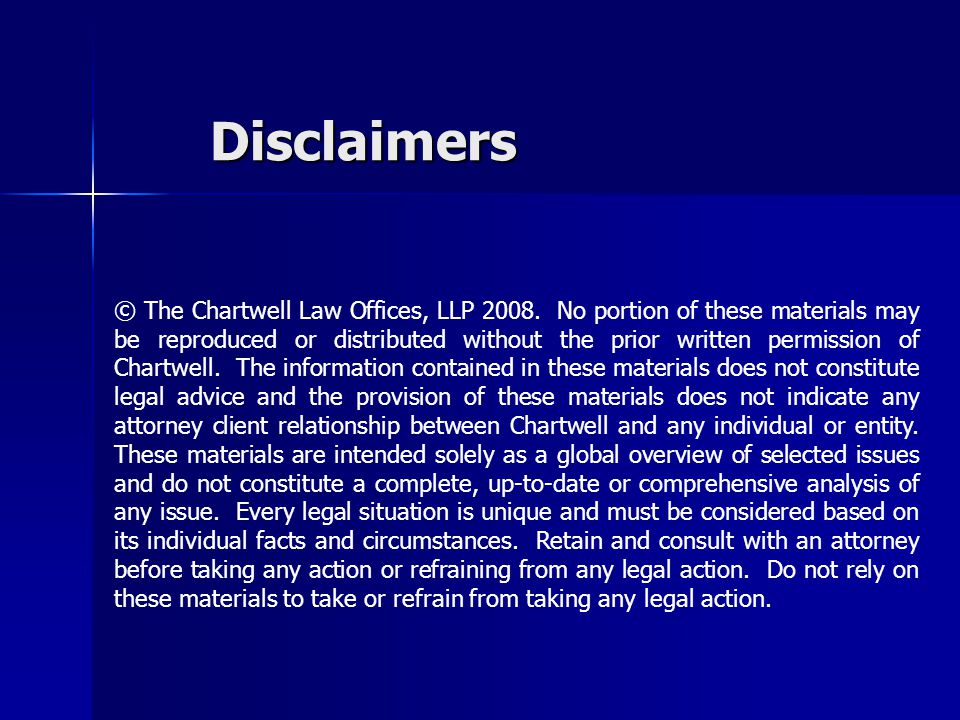 Disclaimers © The Chartwell Law Offices, LLP 2008. No portion of these materials may be reproduced or distributed without the prior written permission