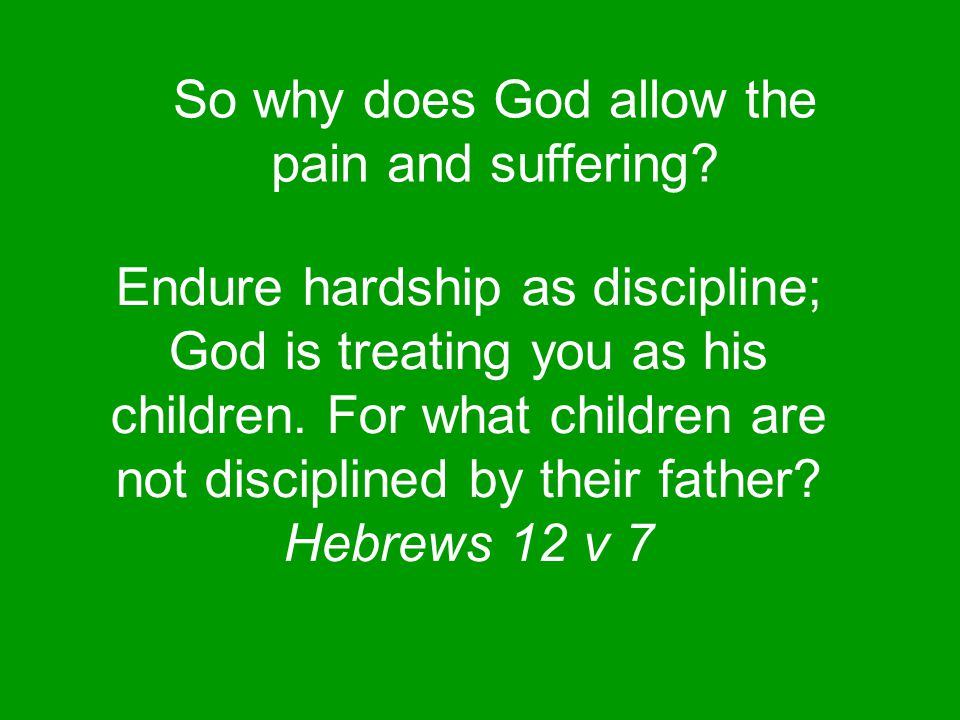 God uses hardship to develop our character and to grow our faith God disciplines us for our good, in order that we may share in his holiness.