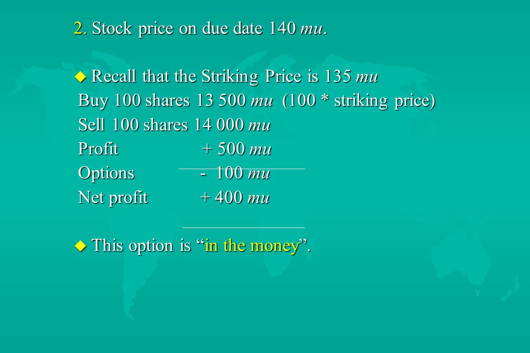 2. Stock price on due date 140 mu. u Recall that the Striking Price is 135 mu Buy 100 shares 13 500 mu (100 * striking price) Buy 100 shares 13 500 mu