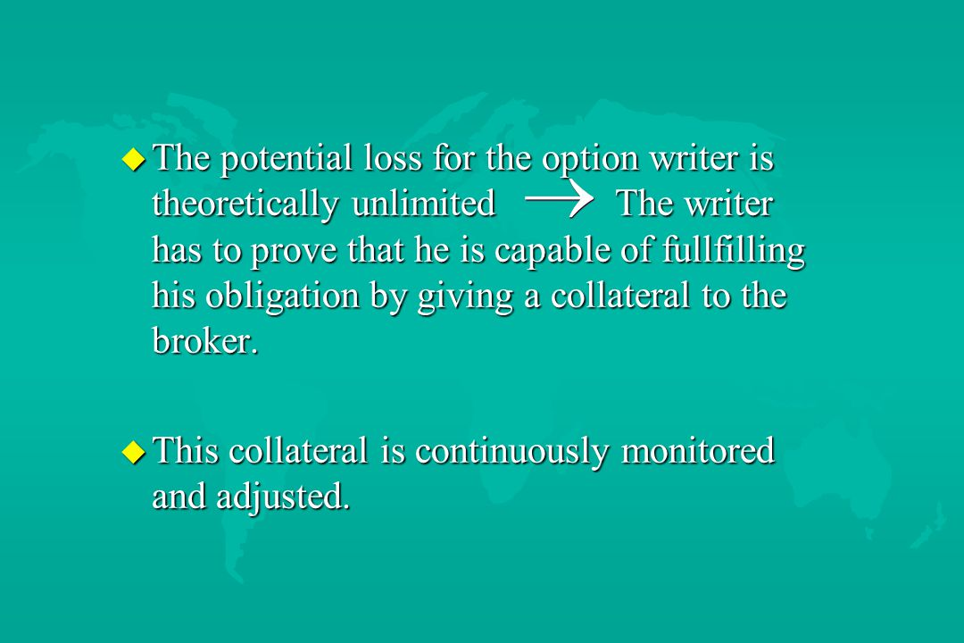 u The potential loss for the option writer is theoretically unlimited The writer has to prove that he is capable of fullfilling his obligation by givi