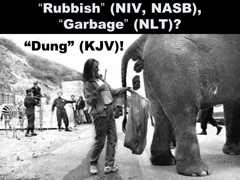Rubbish (NIV, NASB), Garbage (NLT) Dung (KJV)!