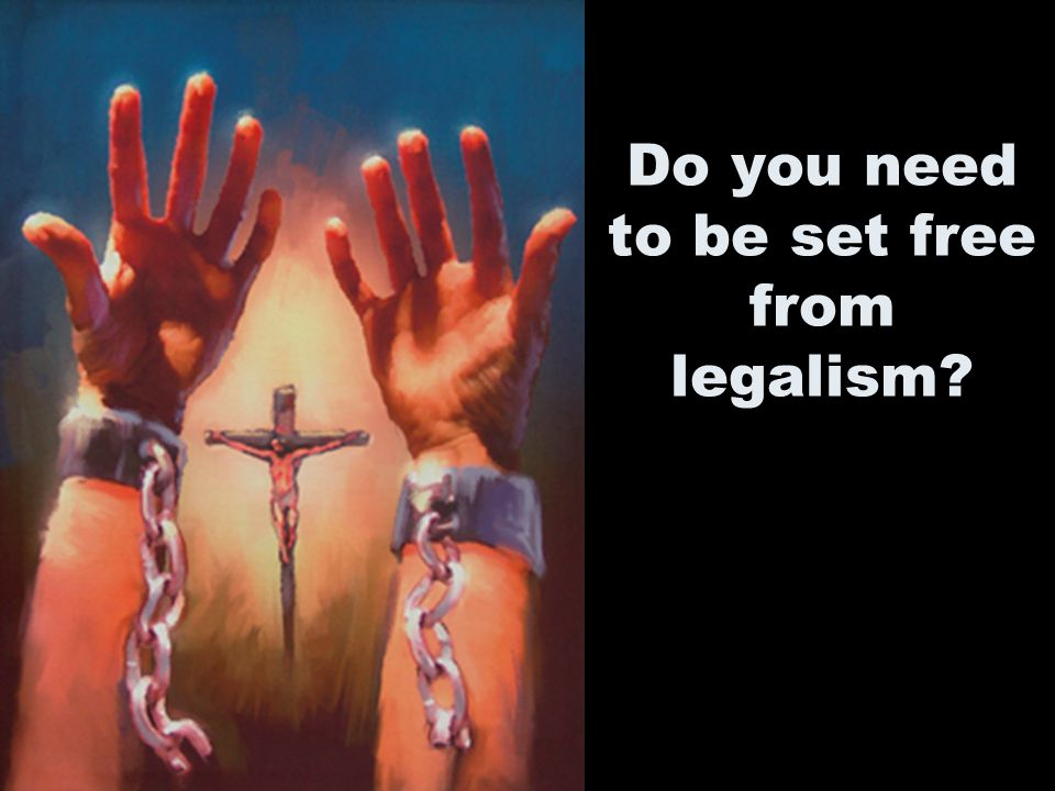 Do you need to be set free from legalism?