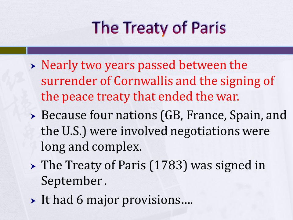  Nearly two years passed between the surrender of Cornwallis and the signing of the peace treaty that ended the war.  Because four nations (GB, Fran