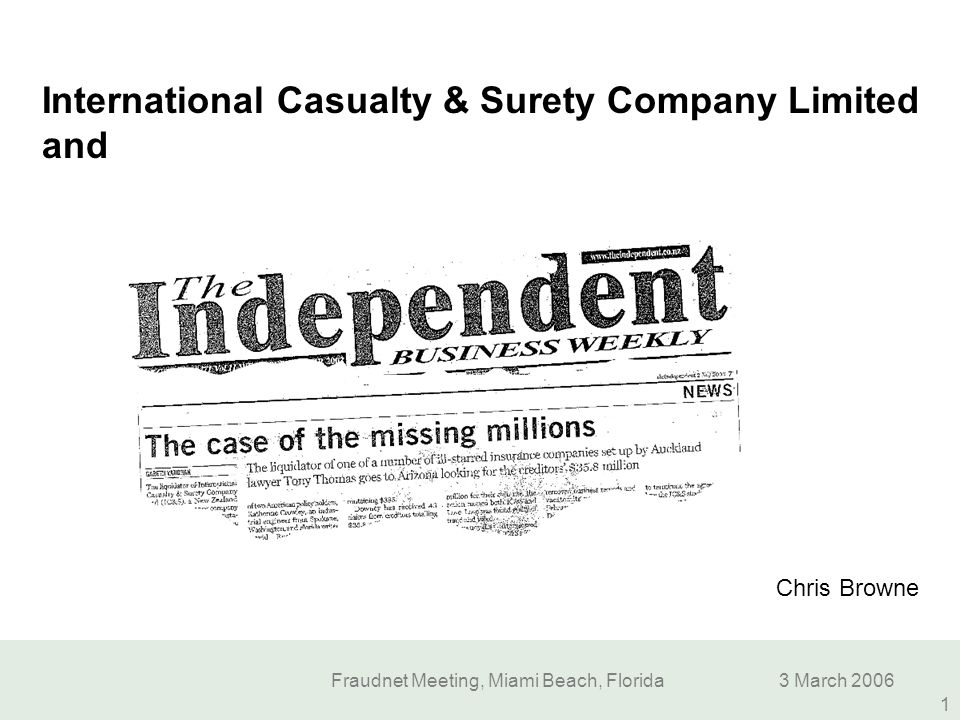 Fraudnet Meeting, Miami Beach, Florida3 March 2006 12 Insuring the world Samuel B Love, President of IC&S, from a letter dated 16 March 1995: We have developed some very good relationships, both in Europe and in Latin America; relationships that should double our production over the previous year.
