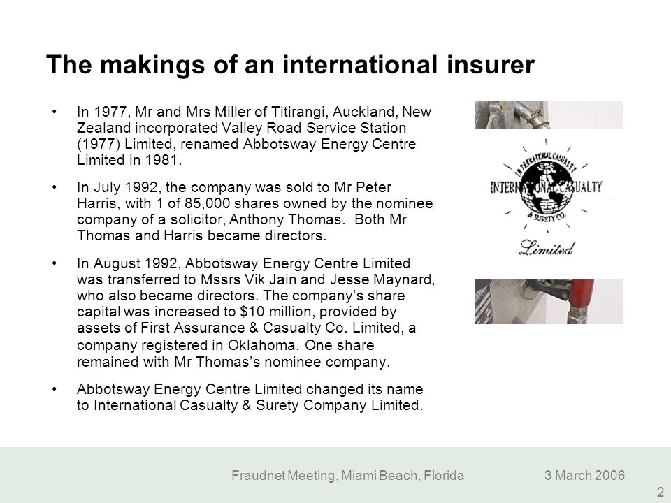 Fraudnet Meeting, Miami Beach, Florida3 March 2006 2 The makings of an international insurer In 1977, Mr and Mrs Miller of Titirangi, Auckland, New Ze