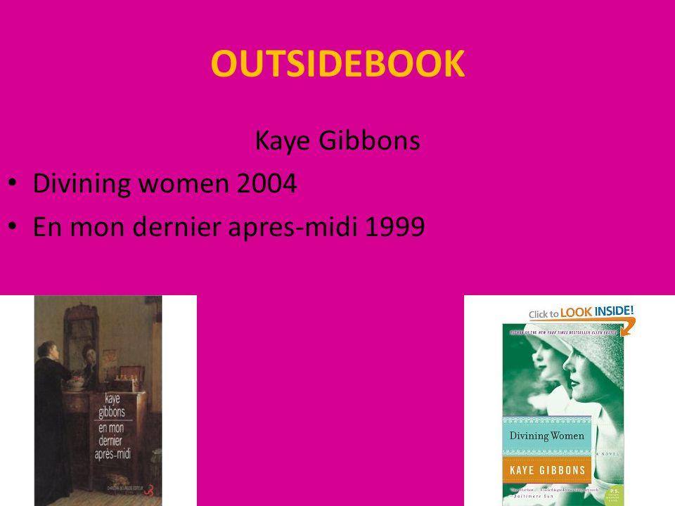 OUTSIDEBOOK Kaye Gibbons Divining women 2004 En mon dernier apres-midi 1999