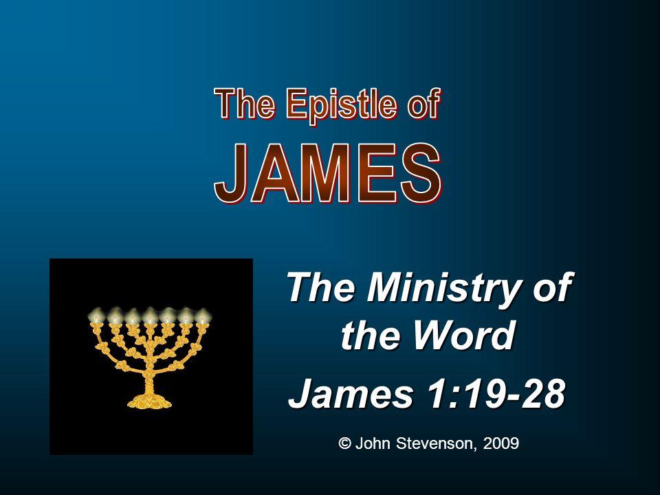 The Ministry of the Word James 1:19-28 © John Stevenson, 2009