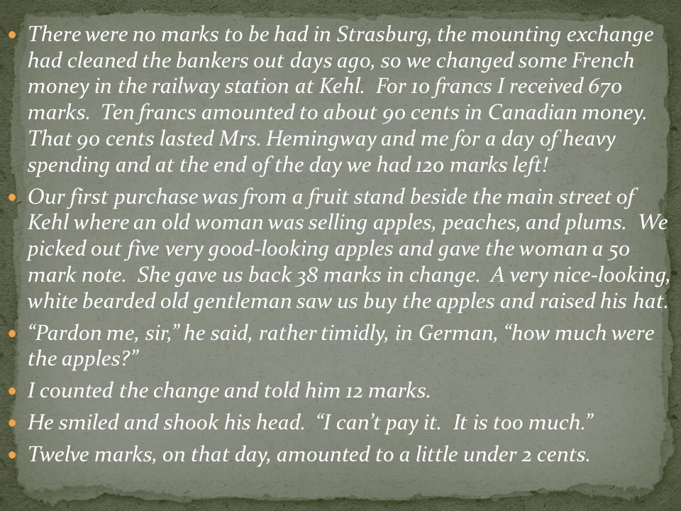 There were no marks to be had in Strasburg, the mounting exchange had cleaned the bankers out days ago, so we changed some French money in the railway station at Kehl.