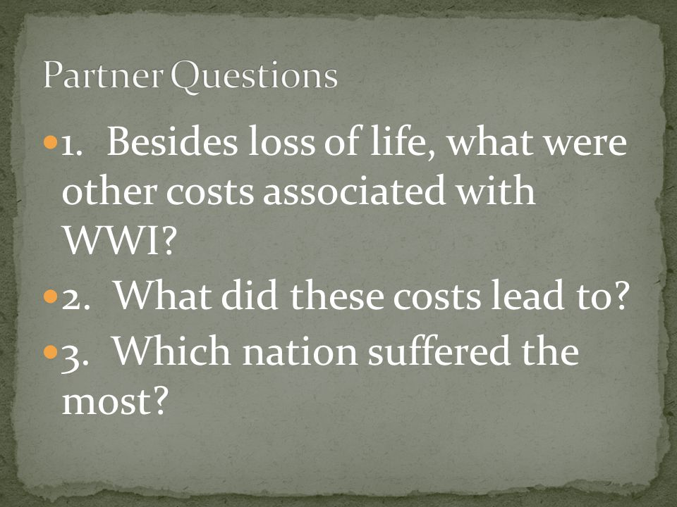 1. Besides loss of life, what were other costs associated with WWI.
