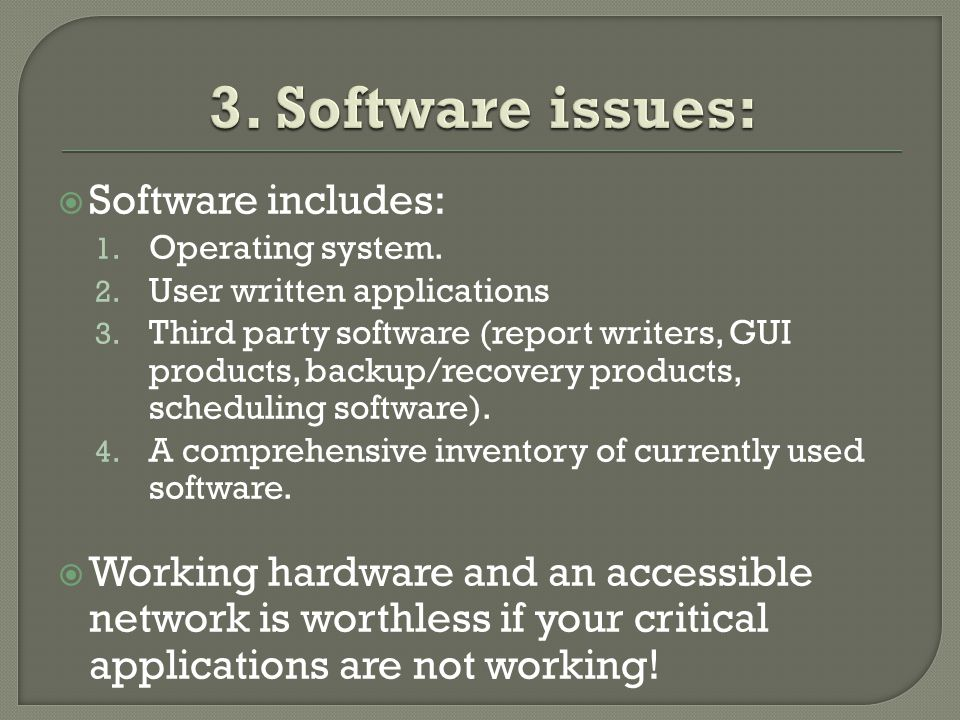  Software includes: 1. Operating system. 2. User written applications 3.