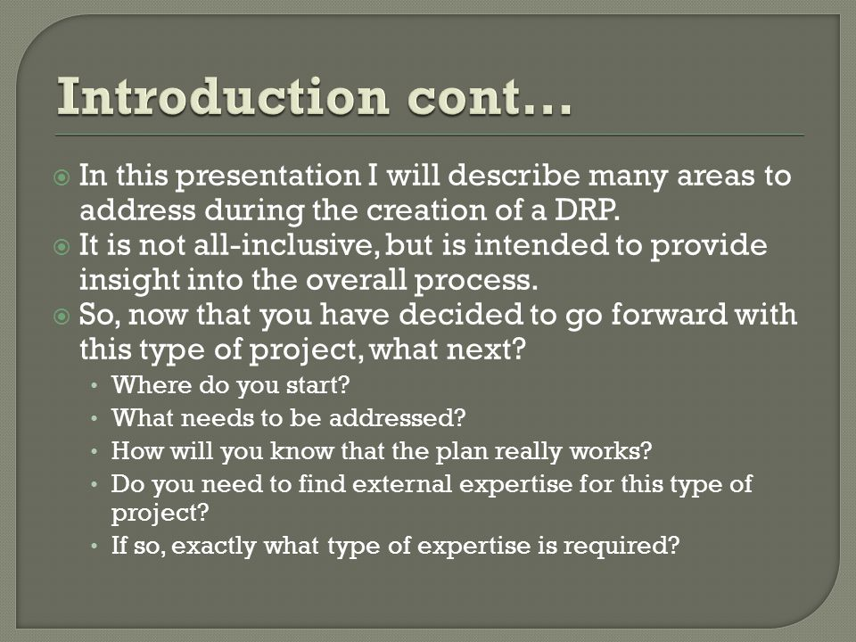  In this presentation I will describe many areas to address during the creation of a DRP.