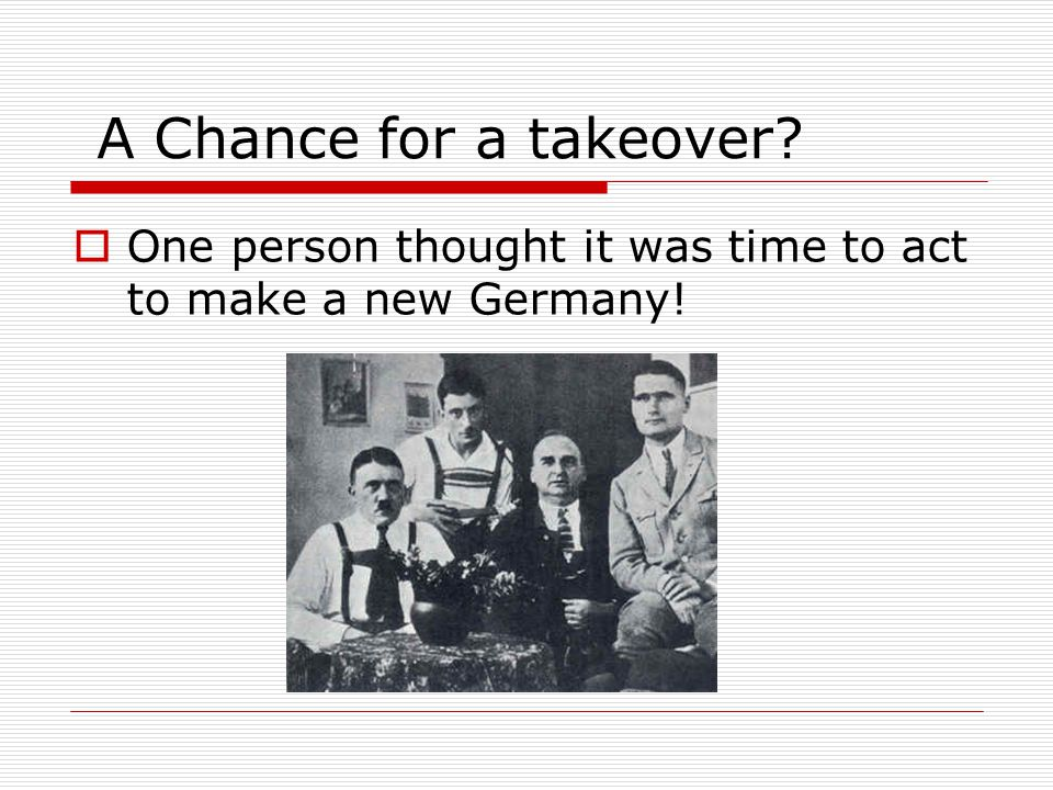 A Chance for a takeover?  One person thought it was time to act to make a new Germany!