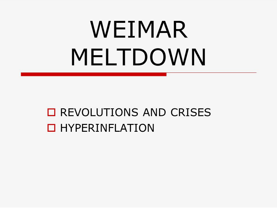 WEIMAR MELTDOWN  REVOLUTIONS AND CRISES  HYPERINFLATION